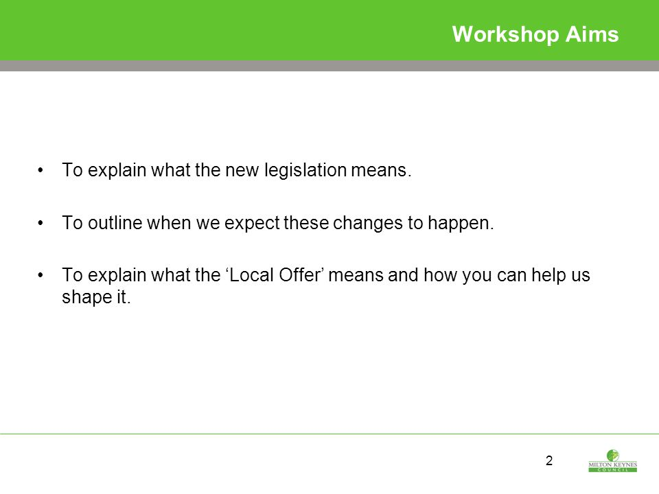 2 Workshop Aims To explain what the new legislation means.