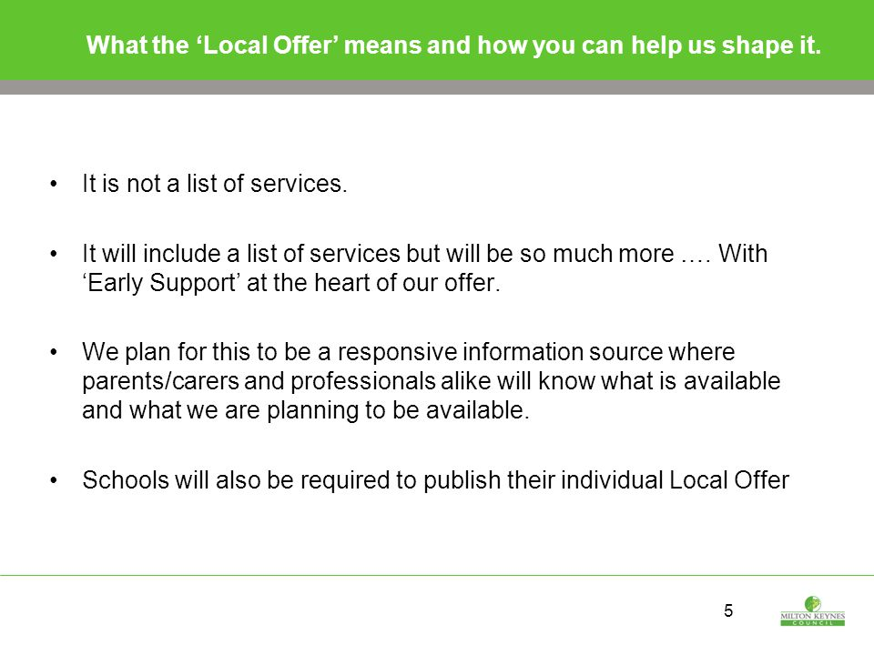 5 What the 'Local Offer' means and how you can help us shape it.