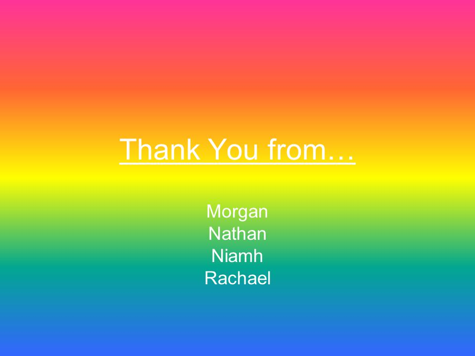 Thank You from… Morgan Nathan Niamh Rachael