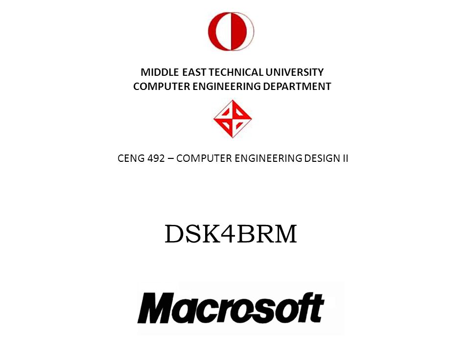 MIDDLE EAST TECHNICAL UNIVERSITY COMPUTER ENGINEERING DEPARTMENT CENG 492 – COMPUTER ENGINEERING DESIGN II DSK4BRM