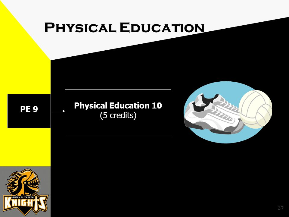 27 Physical Education Physical Education 10 (5 credits) PE 9