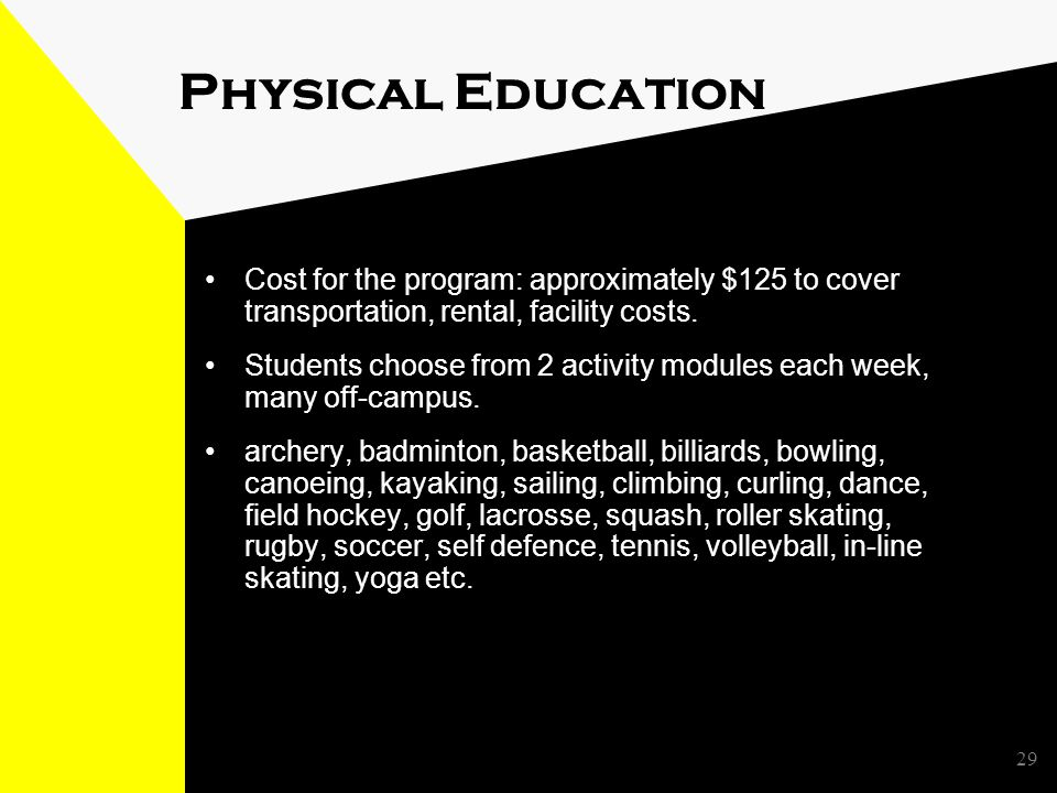 29 Physical Education Cost for the program: approximately $125 to cover transportation, rental, facility costs.