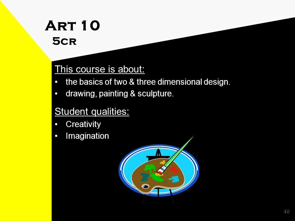 Art 10 5cr This course is about: the basics of two & three dimensional design.