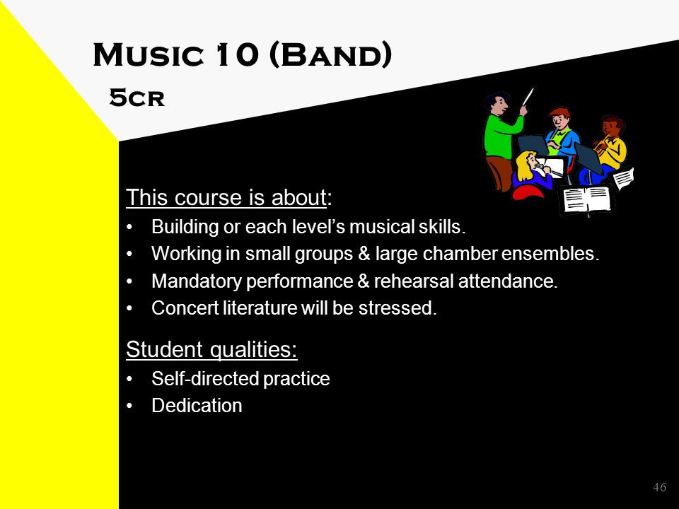 Music 10 (Band) 5cr This course is about: Building or each level's musical skills.