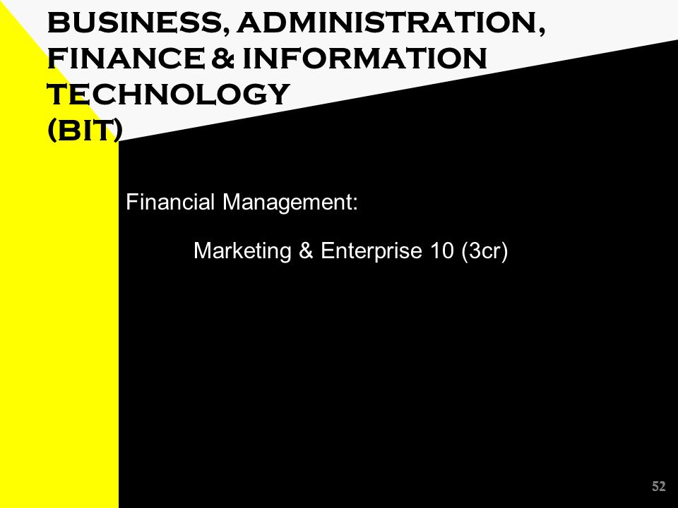 52 BUSINESS, ADMINISTRATION, FINANCE & INFORMATION TECHNOLOGY (BIT) Financial Management: Marketing & Enterprise 10 (3cr) 52
