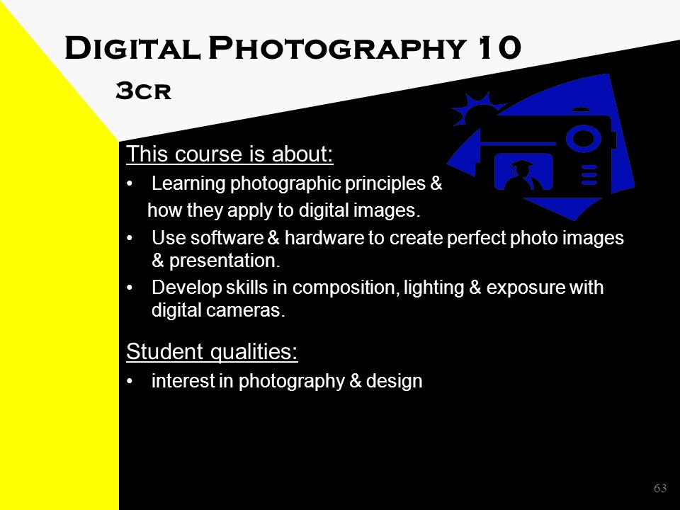 Digital Photography 10 3cr This course is about: Learning photographic principles & how they apply to digital images.