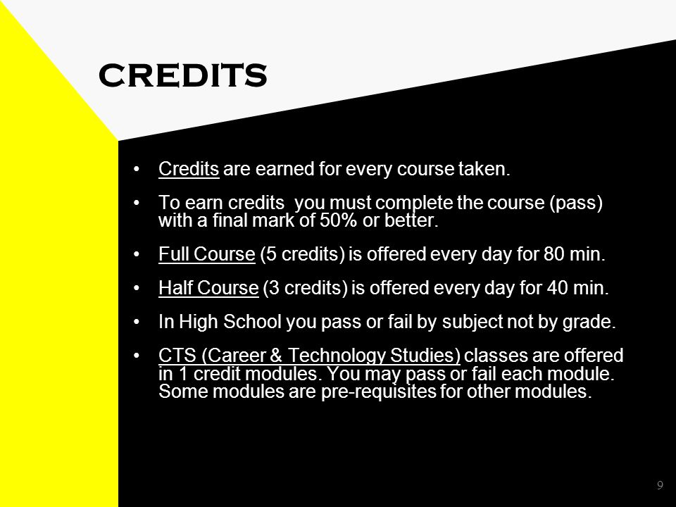 9 CREDITS Credits are earned for every course taken.