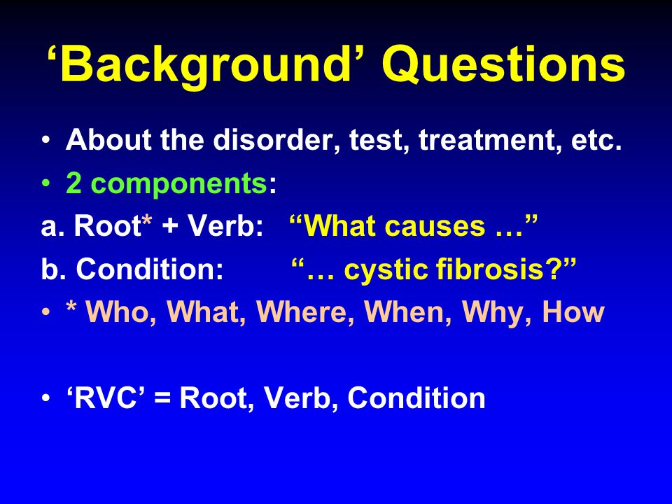 'Background' Questions About the disorder, test, treatment, etc.