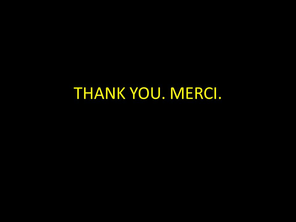 THANK YOU. MERCI.