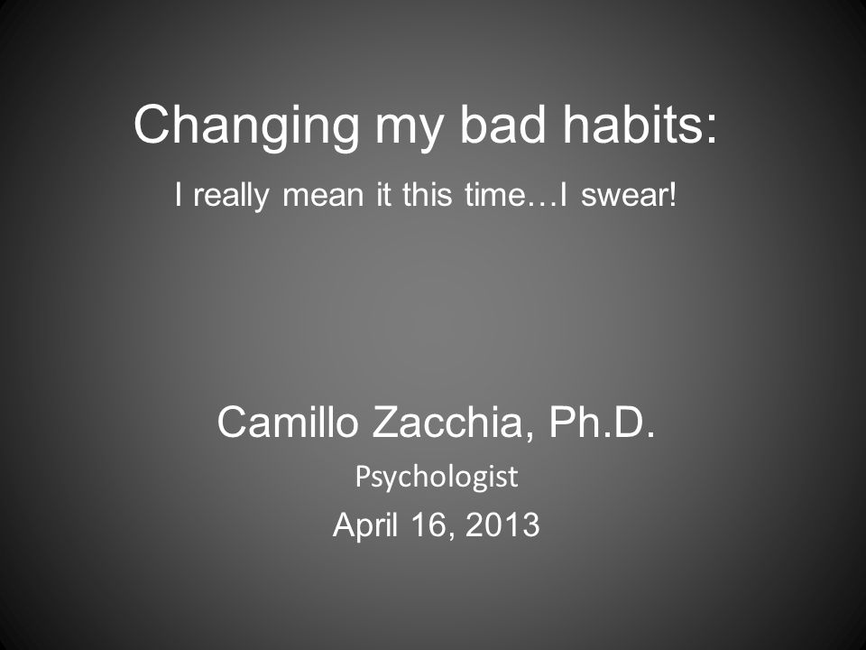 Changing my bad habits: I really mean it this time…I swear.
