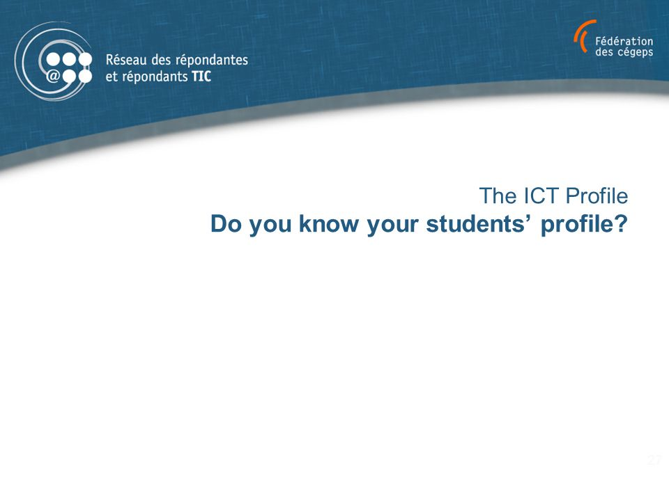 The ICT Profile Do you know your students' profile 27