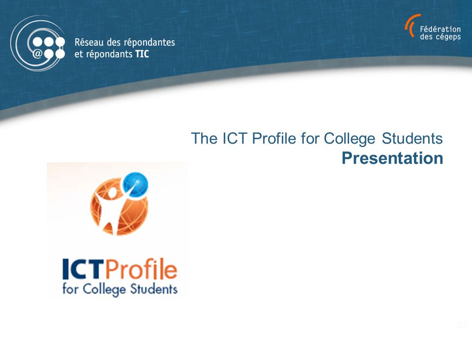 The ICT Profile for College Students Presentation 32