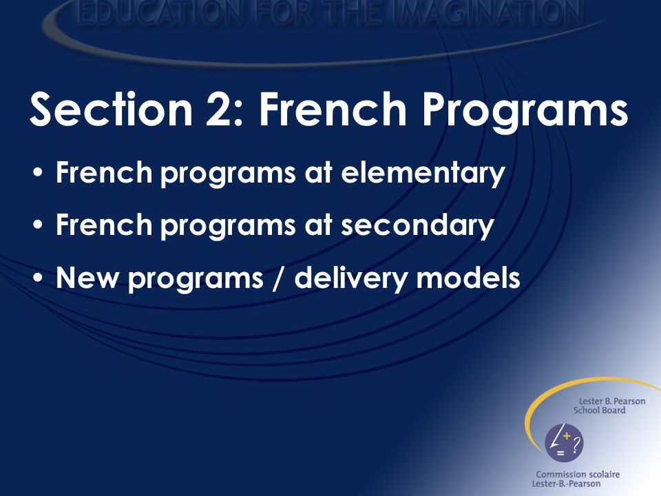 Section 2: French Programs French programs at elementary French programs at secondary New programs / delivery models