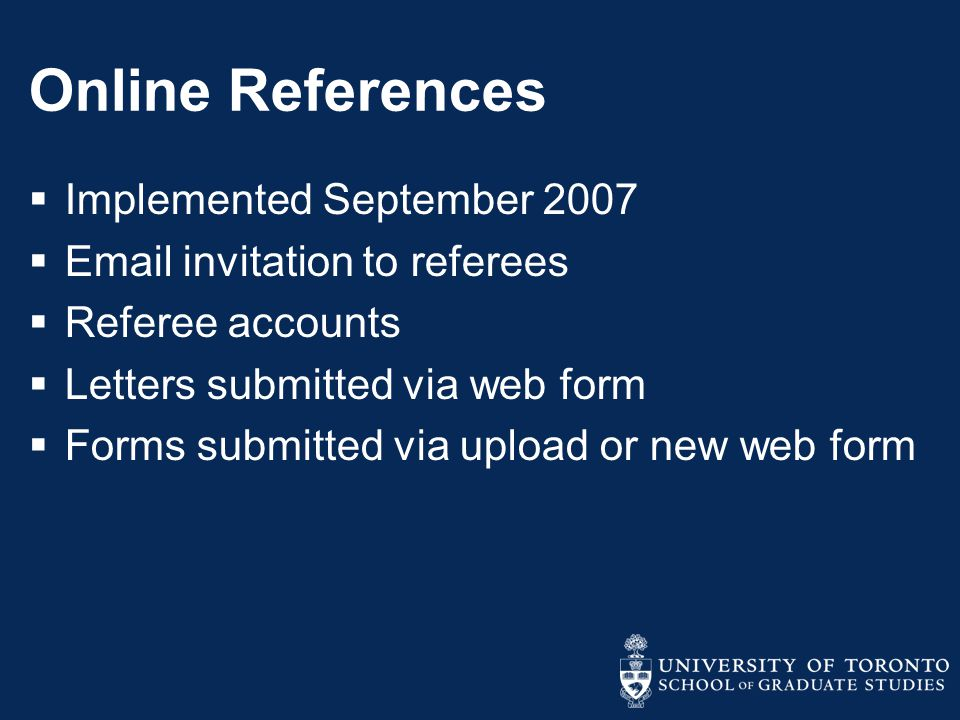 Online References  Implemented September 2007  Email invitation to referees  Referee accounts  Letters submitted via web form  Forms submitted via upload or new web form