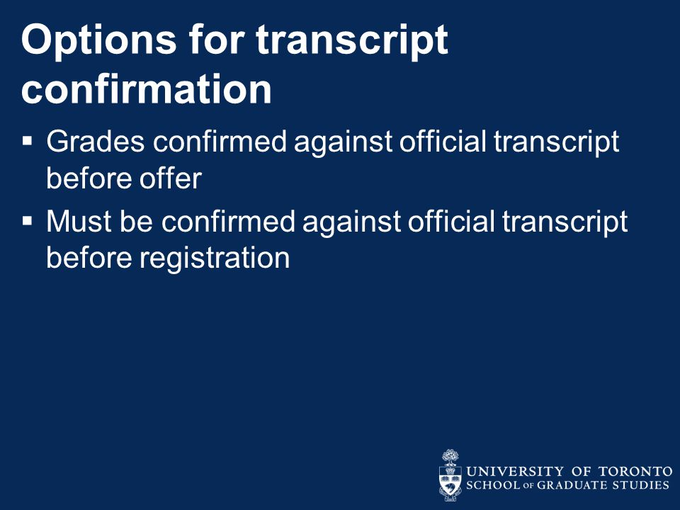 Options for transcript confirmation  Grades confirmed against official transcript before offer  Must be confirmed against official transcript before registration
