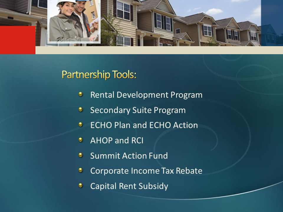 Rental Development Program Secondary Suite Program ECHO Plan and ECHO Action AHOP and RCI Summit Action Fund Corporate Income Tax Rebate Capital Rent Subsidy