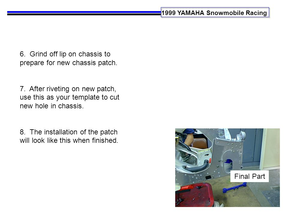 1999 YAMAHA Snowmobile Racing 6. Grind off lip on chassis to prepare for new chassis patch.