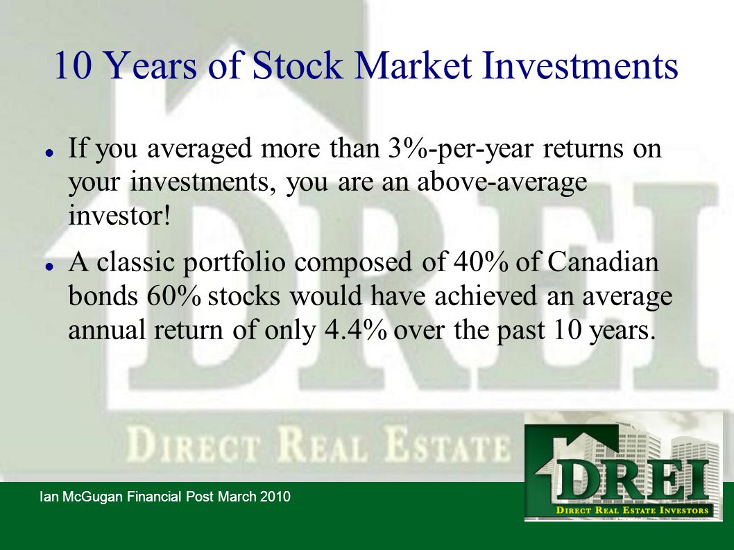 10 Years of Stock Market Investments If you averaged more than 3%-per-year returns on your investments, you are an above-average investor.