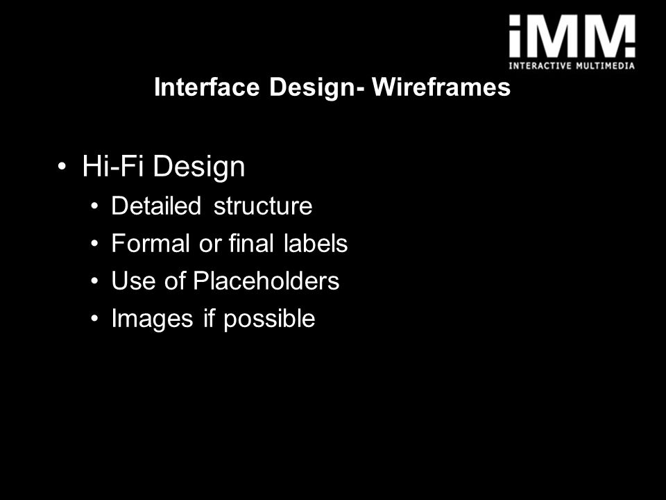 6 Hi-Fi Design Detailed structure Formal or final labels Use of Placeholders Images if possible