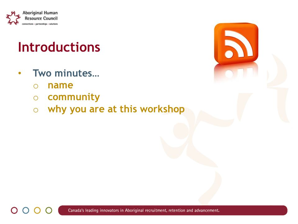Introductions Two minutes… o name o community o why you are at this workshop