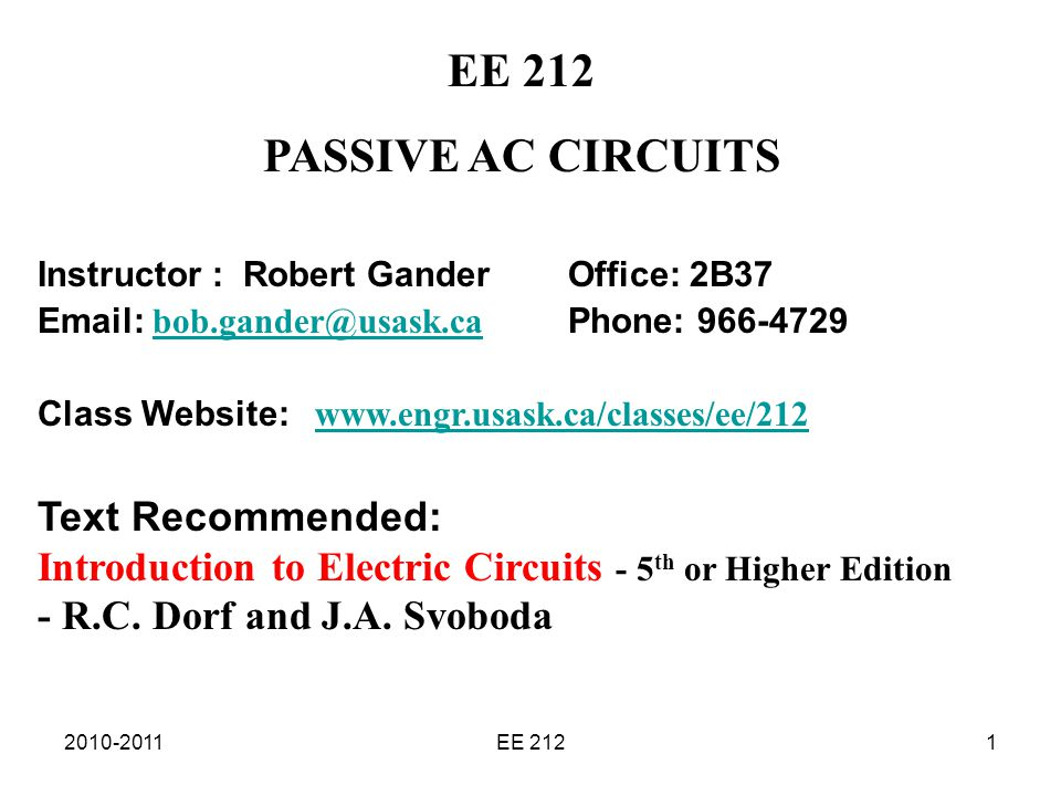 EE 2121 PASSIVE AC CIRCUITS Instructor : Robert Gander Office: 2B37   Phone: Class Website:   Text Recommended: Introduction to Electric Circuits - 5 th or Higher Edition - R.C.