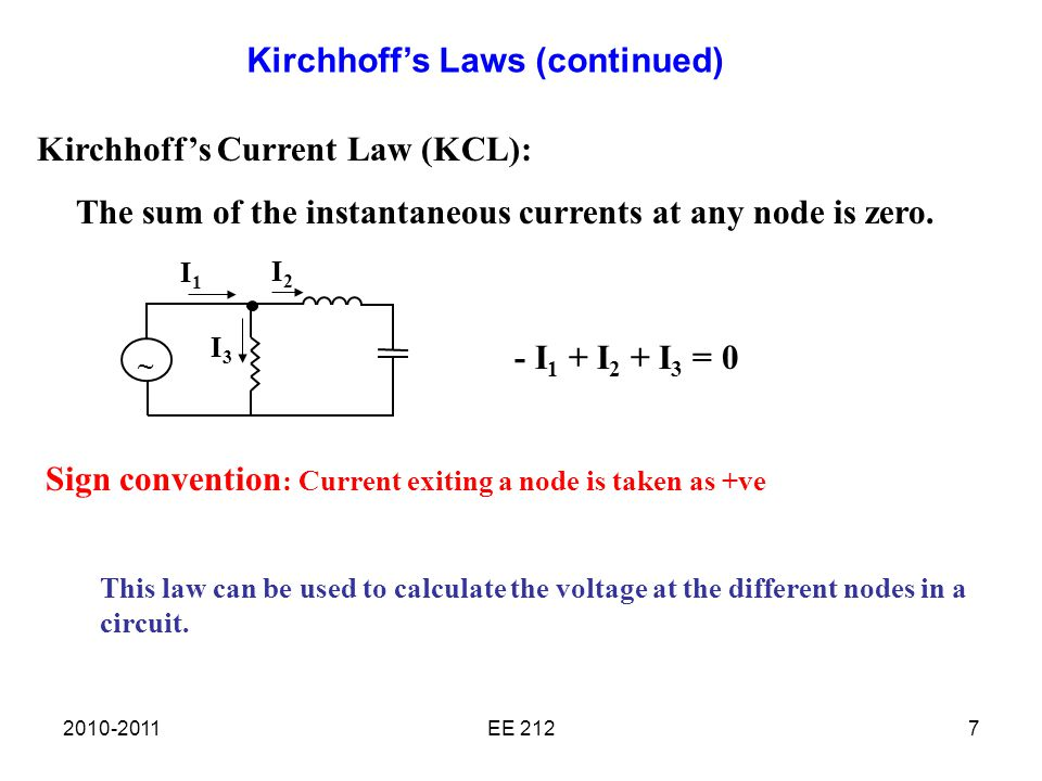 EE 2127 Kirchhoff's Current Law (KCL): The sum of the instantaneous currents at any node is zero.