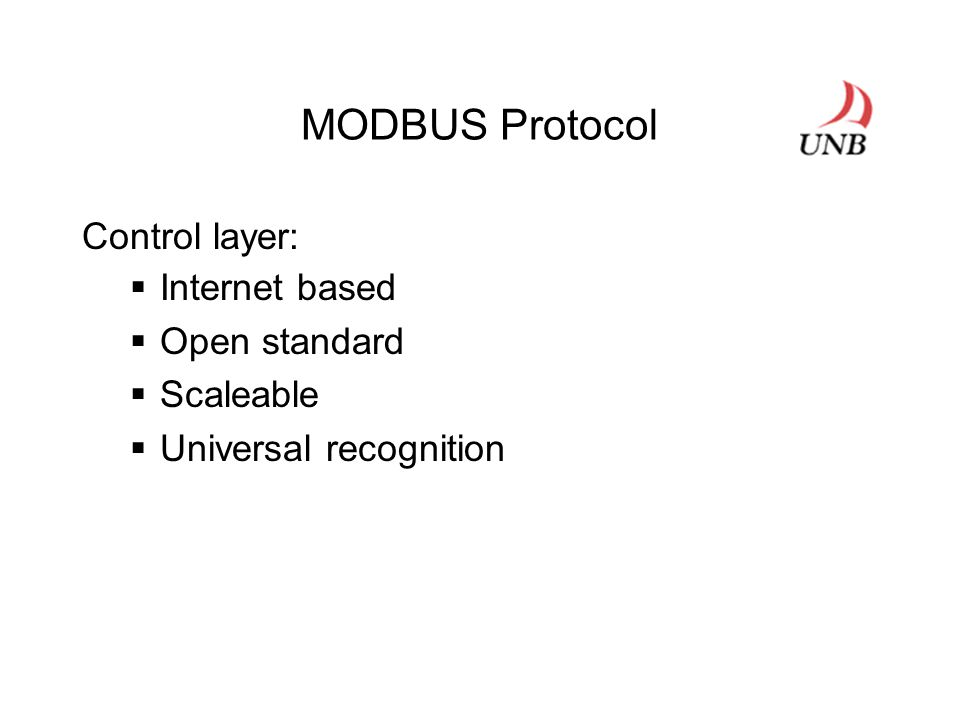 MODBUS Protocol Control layer:  Internet based  Open standard  Scaleable  Universal recognition