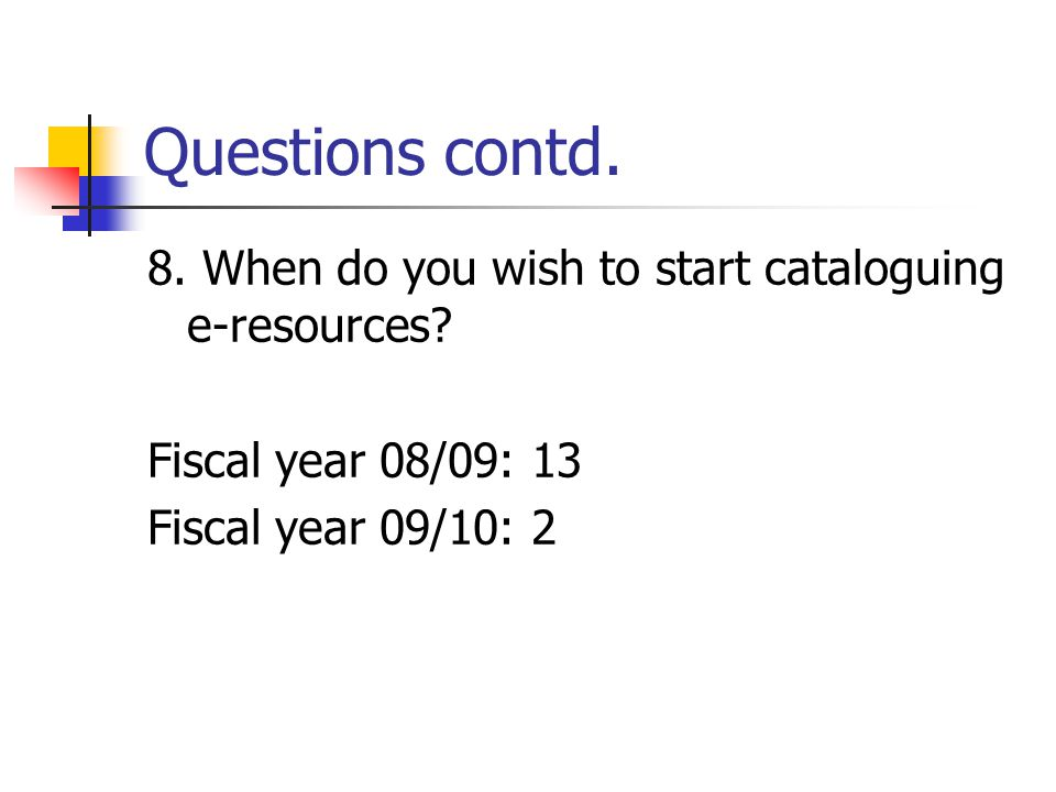 Questions contd. 8. When do you wish to start cataloguing e-resources.