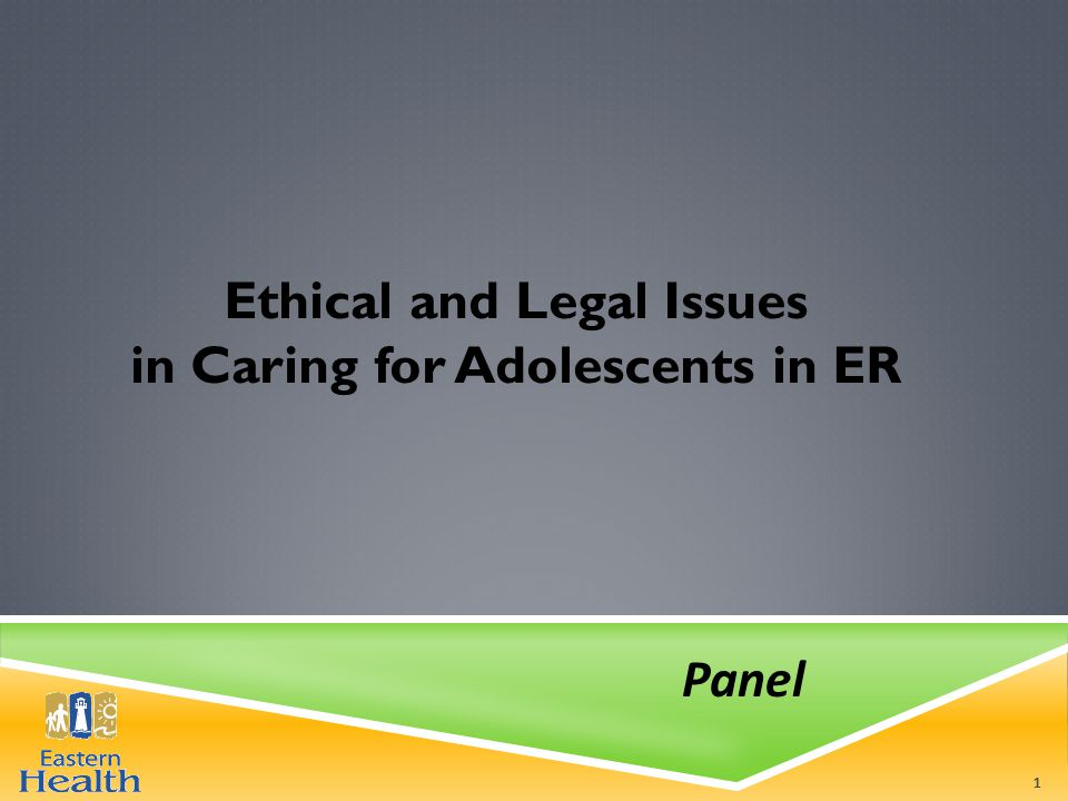 Ethical and Legal Issues in Caring for Adolescents in ER Panel 1