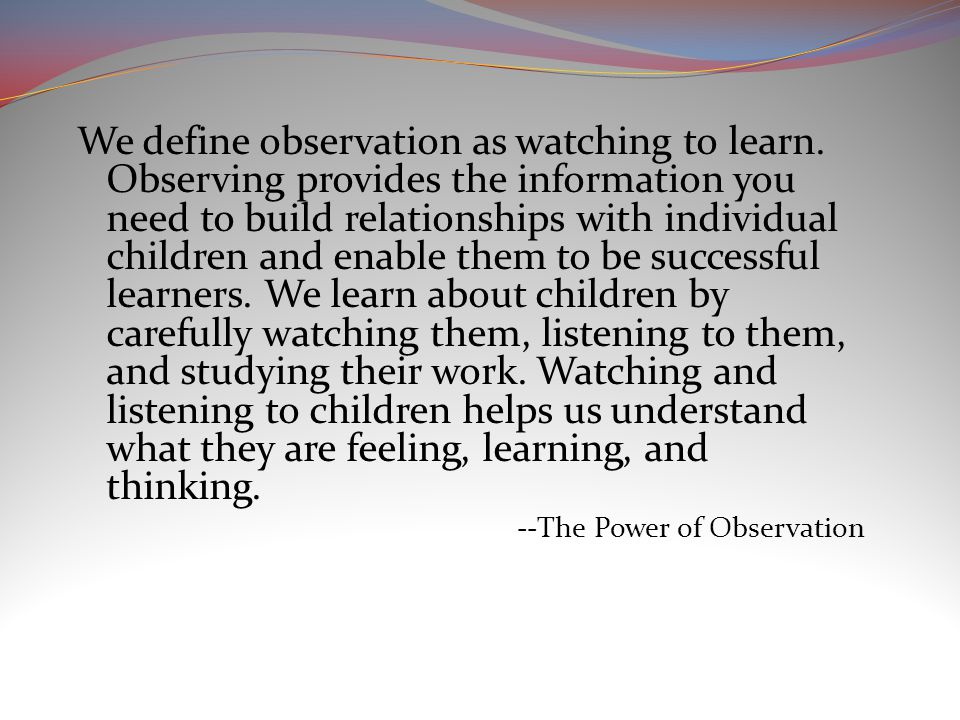 We define observation as watching to learn.
