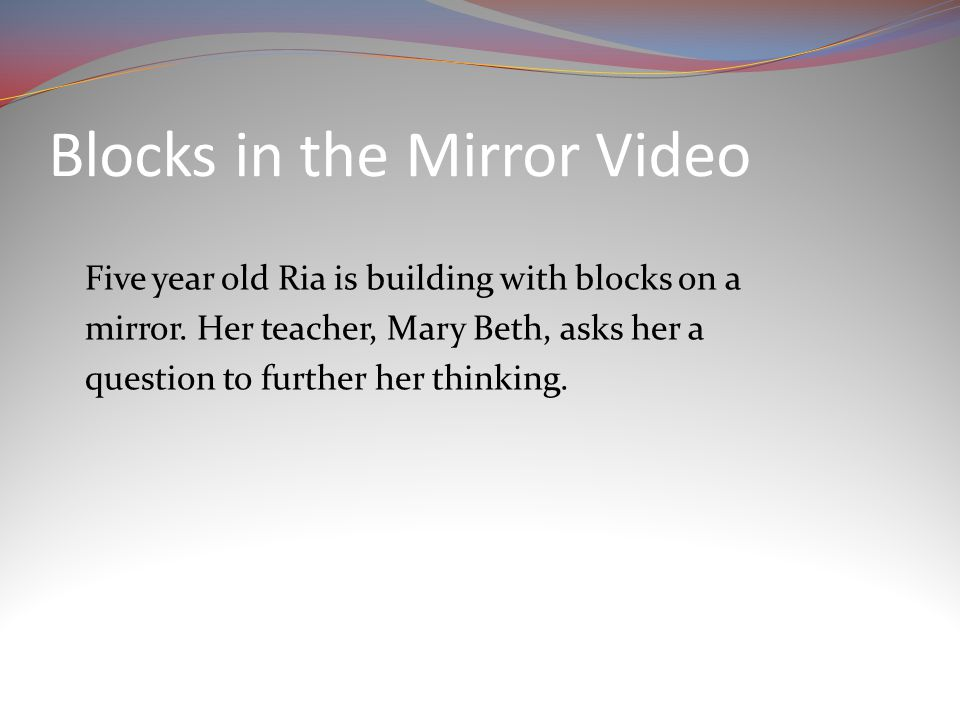 Blocks in the Mirror Video Five year old Ria is building with blocks on a mirror.