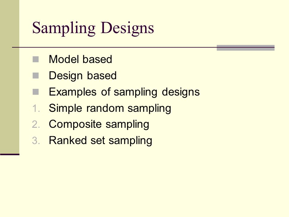 Sampling Designs Model based Design based Examples of sampling designs 1.