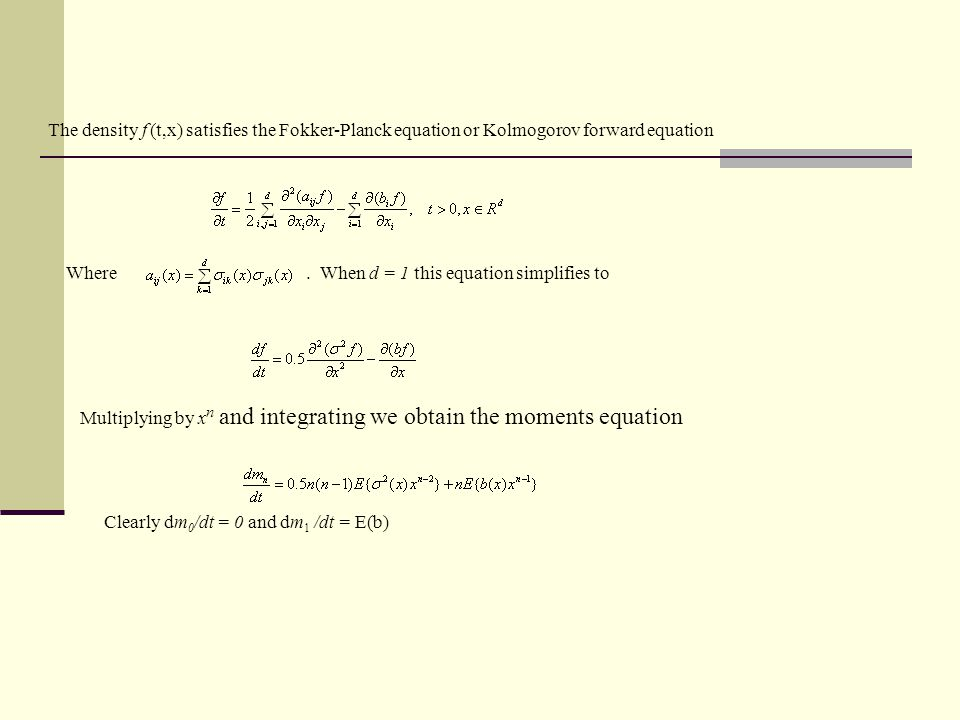 The density f (t,x) satisfies the Fokker-Planck equation or Kolmogorov forward equation Where.
