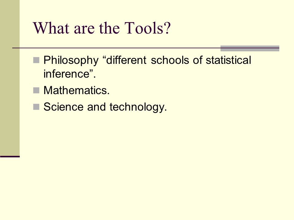 What are the Tools. Philosophy different schools of statistical inference .
