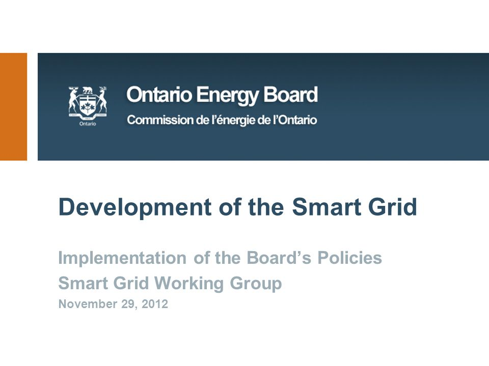 Development of the Smart Grid Implementation of the Board's Policies Smart Grid Working Group November 29, 2012
