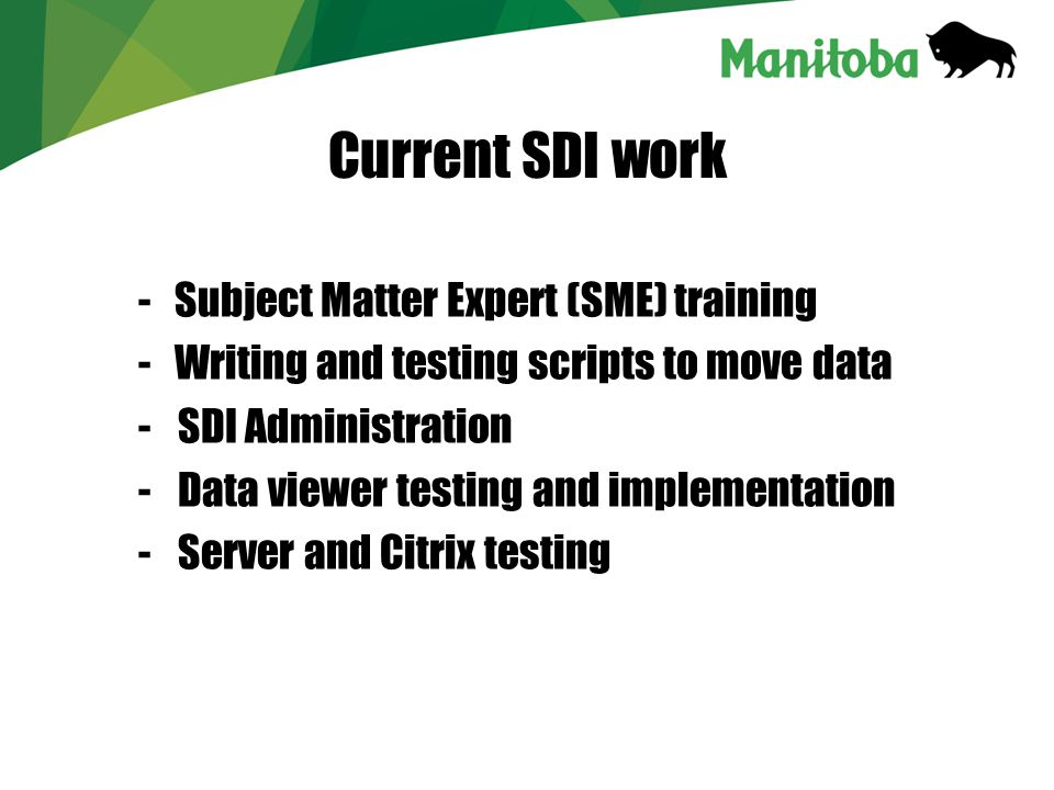 Current SDI work - Subject Matter Expert (SME) training - Writing and testing scripts to move data -SDI Administration -Data viewer testing and implementation -Server and Citrix testing