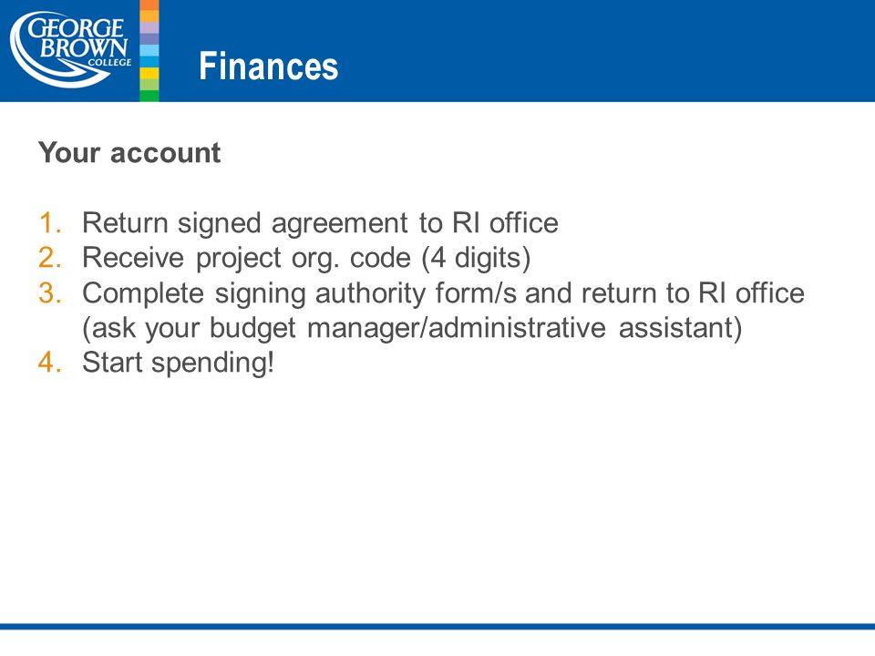 Finances Your account 1.Return signed agreement to RI office 2.Receive project org.