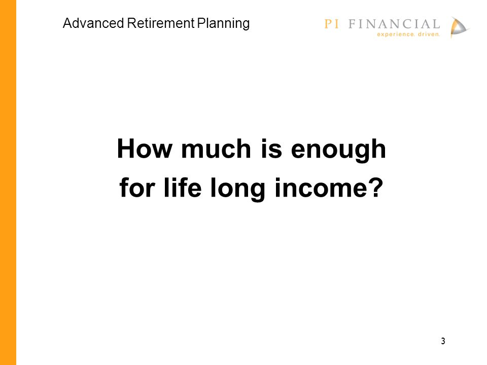 3 How much is enough for life long income Advanced Retirement Planning
