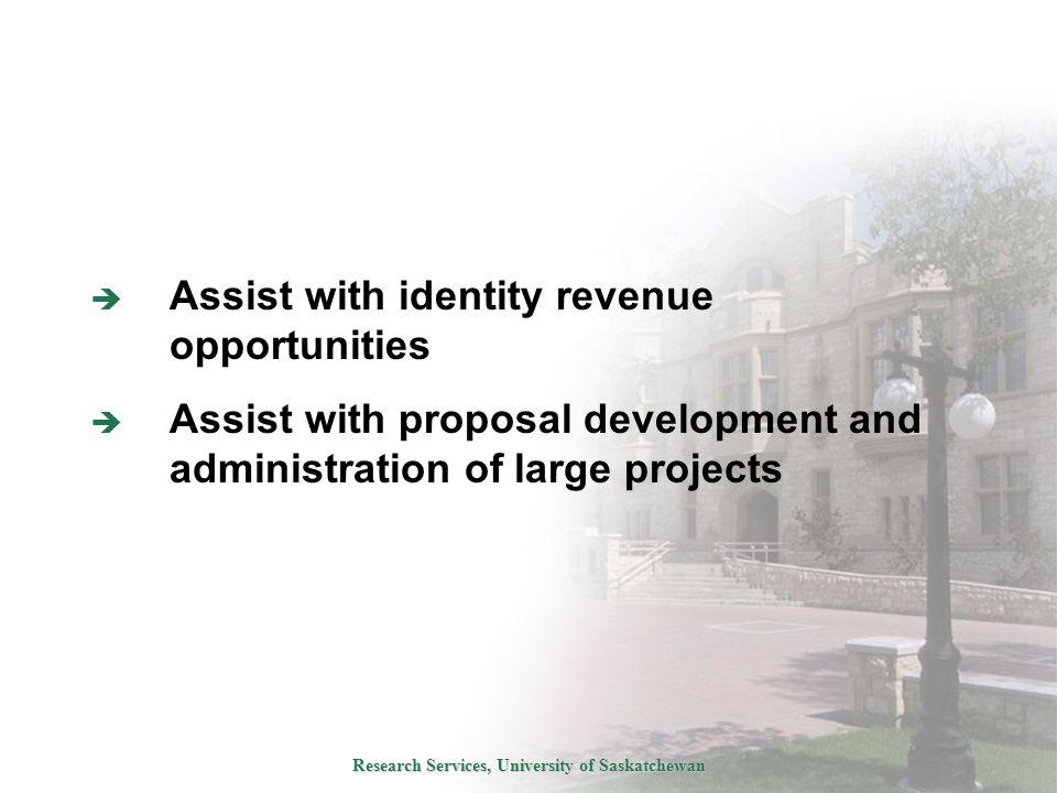 Research Services, University of Saskatchewan  Assist with identity revenue opportunities  Assist with proposal development and administration of large projects