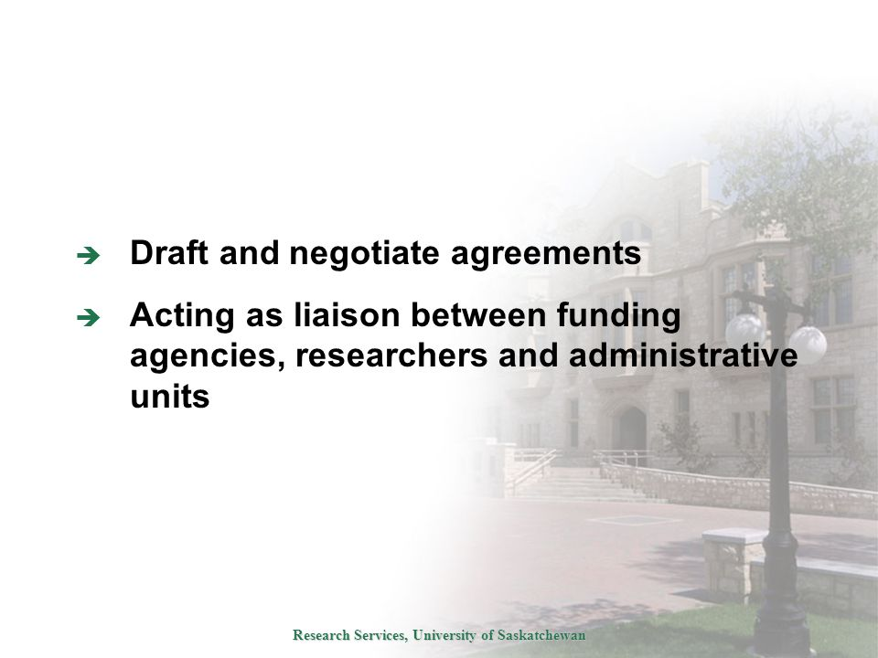 Research Services, University of Saskatchewan  Draft and negotiate agreements  Acting as liaison between funding agencies, researchers and administrative units