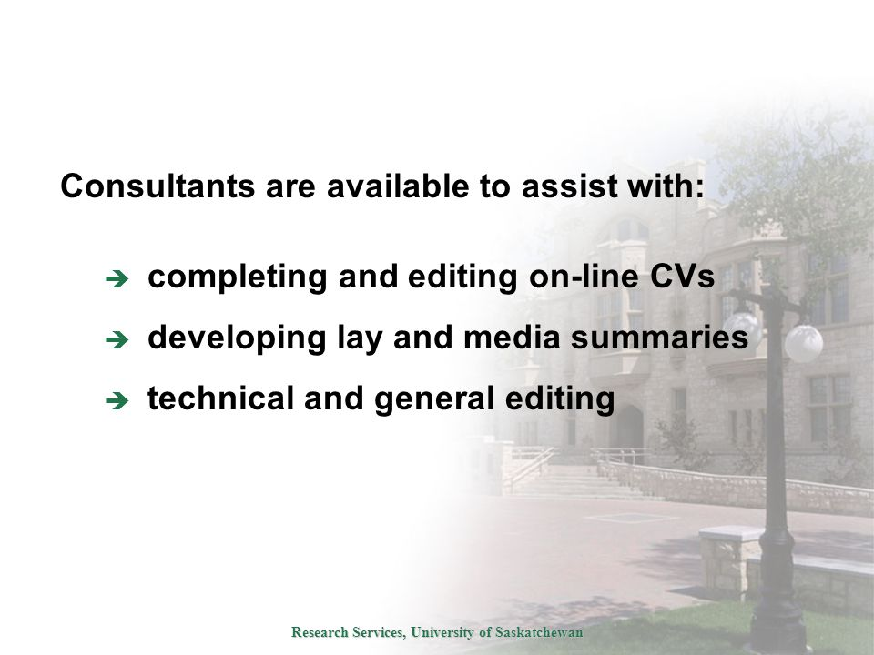 Research Services, University of Saskatchewan Consultants are available to assist with:  completing and editing on-line CVs  developing lay and media summaries  technical and general editing