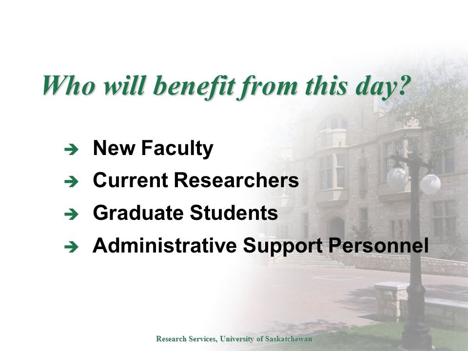 Research Services, University of Saskatchewan Who will benefit from this day.