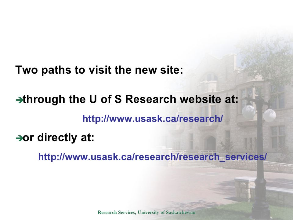 Research Services, University of Saskatchewan Two paths to visit the new site:  through the U of S Research website at: http://www.usask.ca/research/  or directly at: http://www.usask.ca/research/research_services/