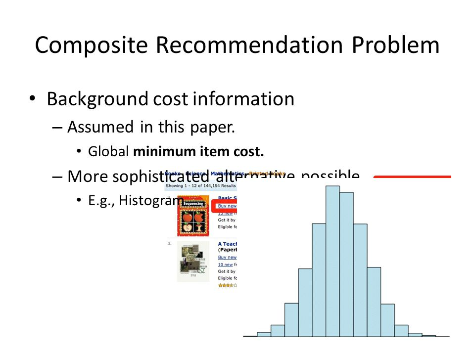 Composite Recommendation Problem Background cost information – Assumed in this paper.
