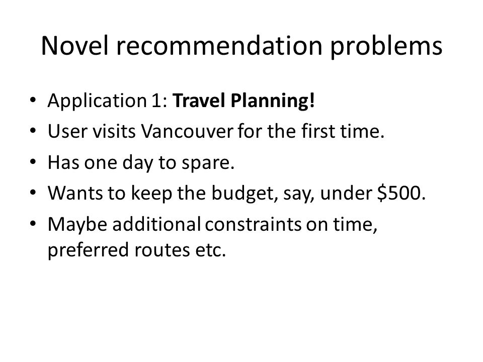 Novel recommendation problems Application 1: Travel Planning.