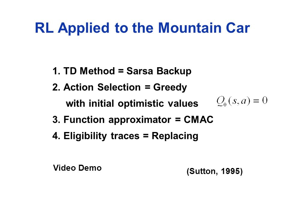 RL Applied to the Mountain Car 1. TD Method = Sarsa Backup 2.