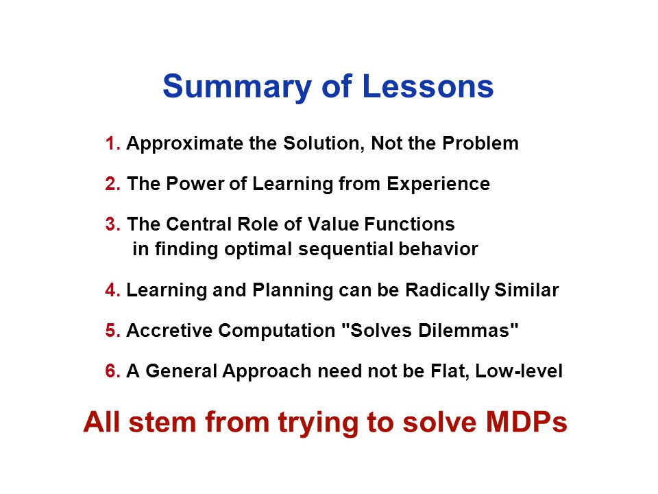Summary of Lessons 1. Approximate the Solution, Not the Problem 2.