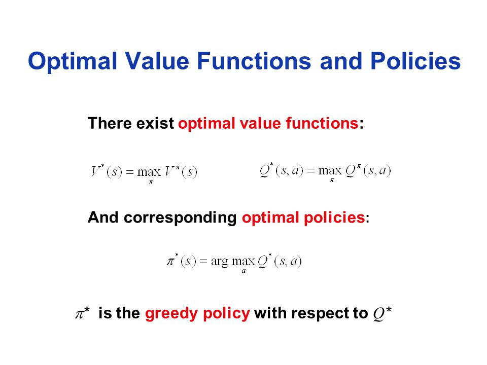 Optimal Value Functions and Policies There exist optimal value functions: And corresponding optimal policies :  * is the greedy policy with respect to Q *