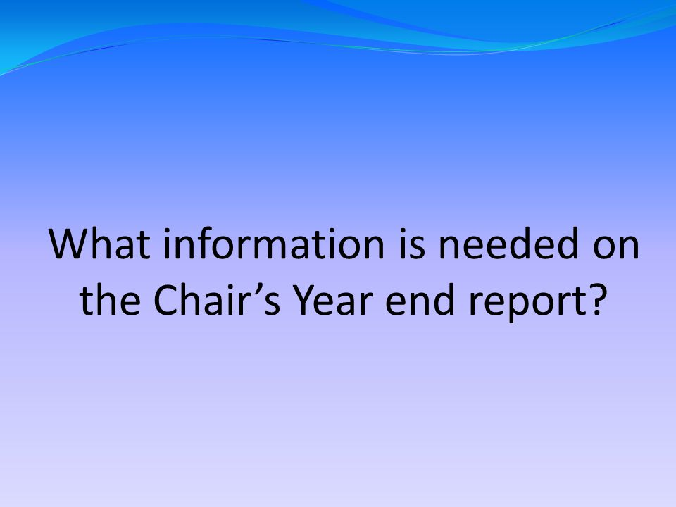 What information is needed on the Chair's Year end report