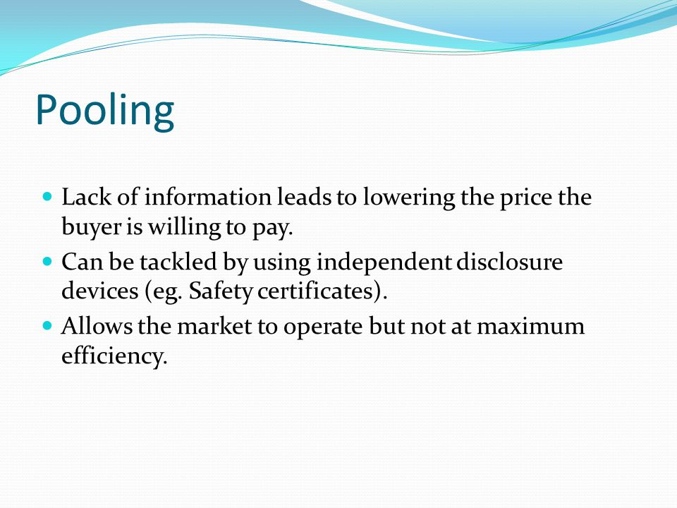 Pooling Lack of information leads to lowering the price the buyer is willing to pay.